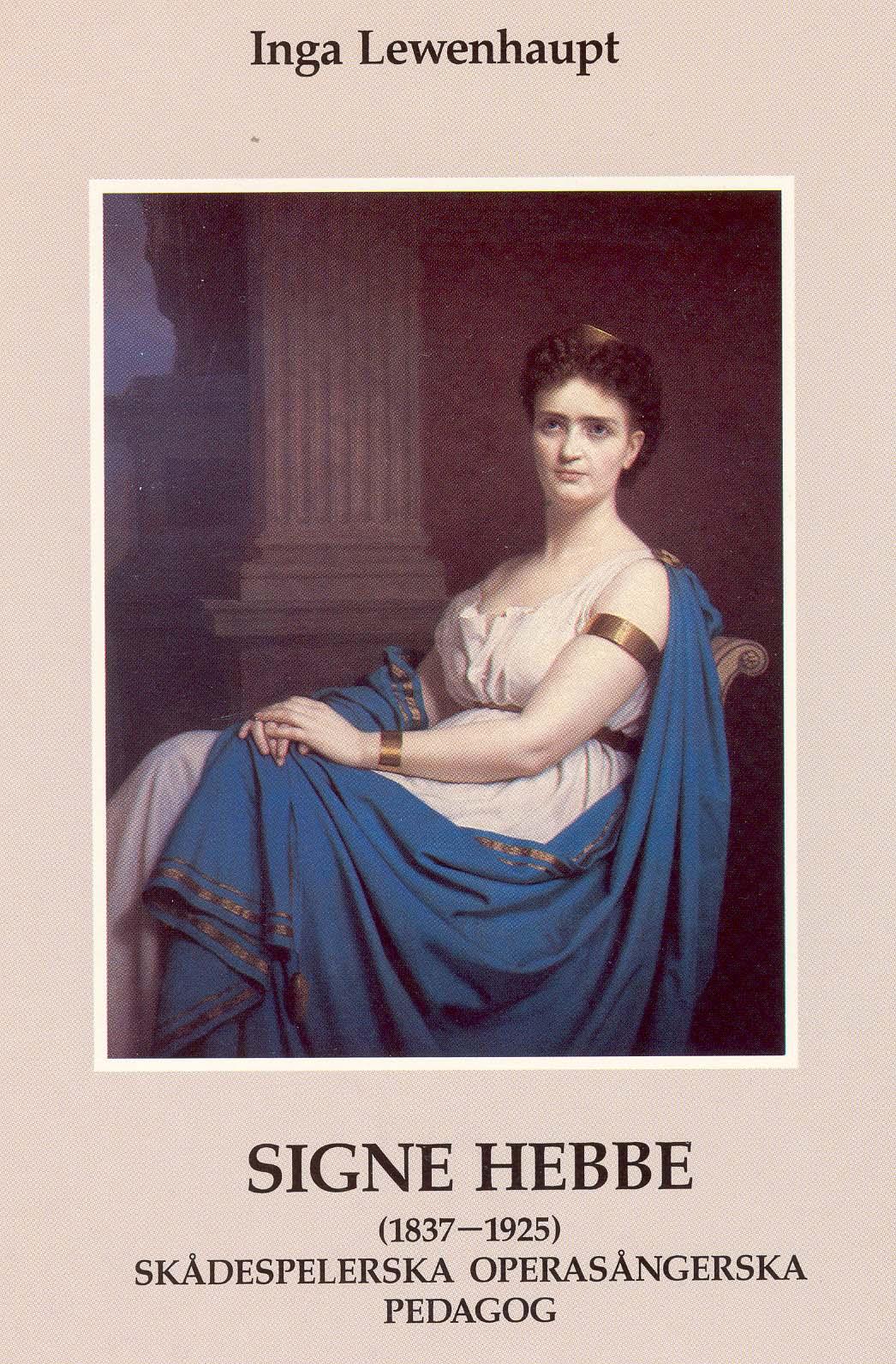 Signe Hebbe (1837-1925). Skådespelerska Operasångerska Pedagog